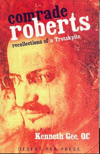 Comrade Roberts: Recollections of a Trotskyite / Kenneth Gee