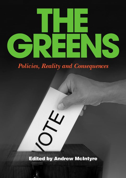 The Greens: Policies, Reality and Consequences / Edited by Andrew McIntyre