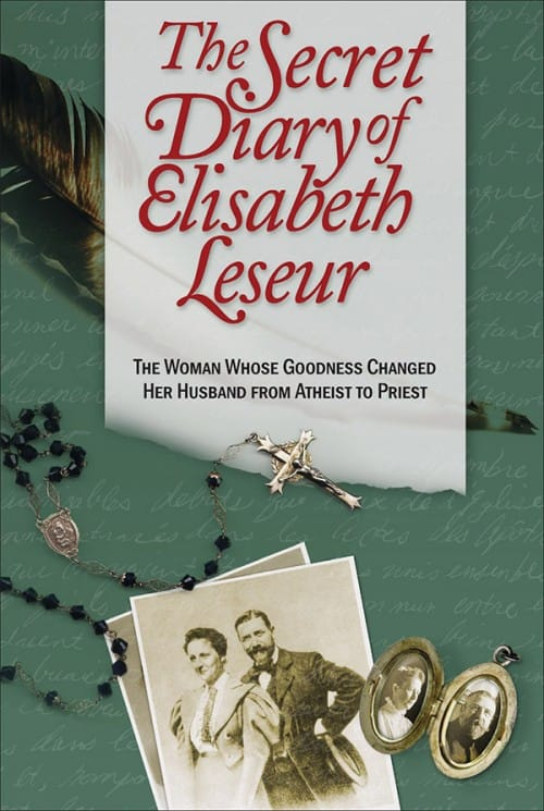 Secret Diary of Elisabeth Leseur, The The Woman Whose Goodness Changed Her Husband From Atheist to Priest / Elisabeth Leseur