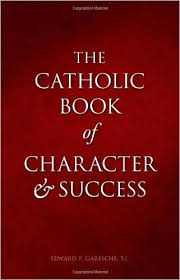 Catholic Book of Character and Success For Young Persons Seeking Lasting Happiness and Spiritual Wealth / Fr Edward F Garesche