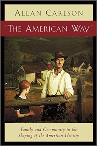 The American Way : Family and Community in the Shaping of the American Identity