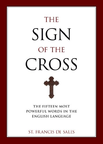 The Sign of the Cross: The Fifteen Most Powerful Words in the English Language / St. Francis de Sales