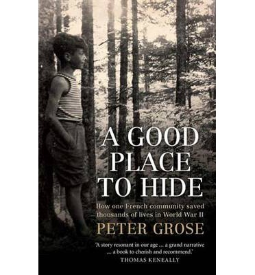 A Good Place to Hide: How one French community saved thousands of lives in World War II / Peter Grose