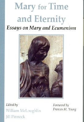 Mary for Time & Eternity: Essays on Mary and Ecumenism / Edited by Jill Pinnock & William McLoughlin