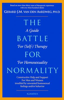 The Battle for Normality:  A Guide for (Self)Therapy for Homosexuals / Gerard J.M. van den Aardweg