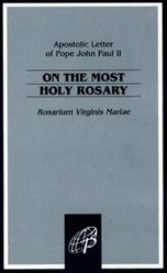 Rosarium Virginis Mariae: Apostolic Letter of the Supreme Pontiff John Paul II to the Bishops, Clergy and Faithful on the Most Holy Rosary / Pope John Paul II