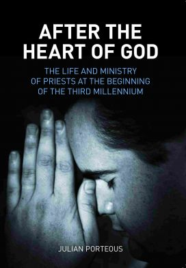 After the Heart of God: The Life and Ministry of Priests at the Beginning of the Third Millennium / Julian Porteous