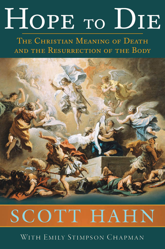 Hope to Die The Christian Meaning of death and the Resurrection of the Body / Scott Hahn