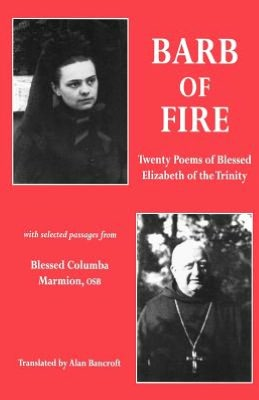Barb of Fire: Twenty Poems of Blessed Elizabeth of the Trinity with Selected Passages from Blessed Columba Marmion OSB / Translated by Alan Bancroft