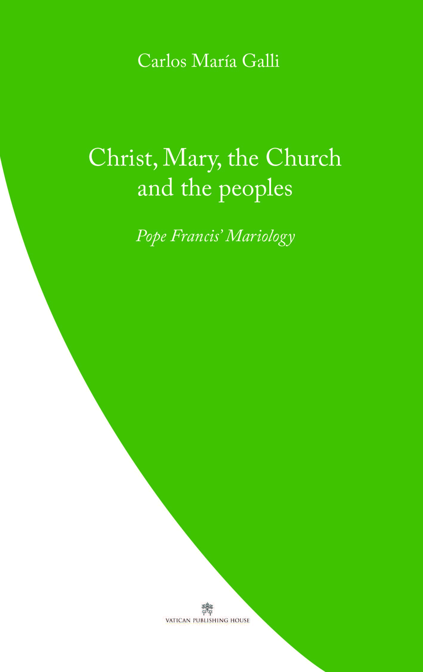 Christ, Mary, the Church and the Peoples  Pope Francis' Mariology / Carlos Maria Galli