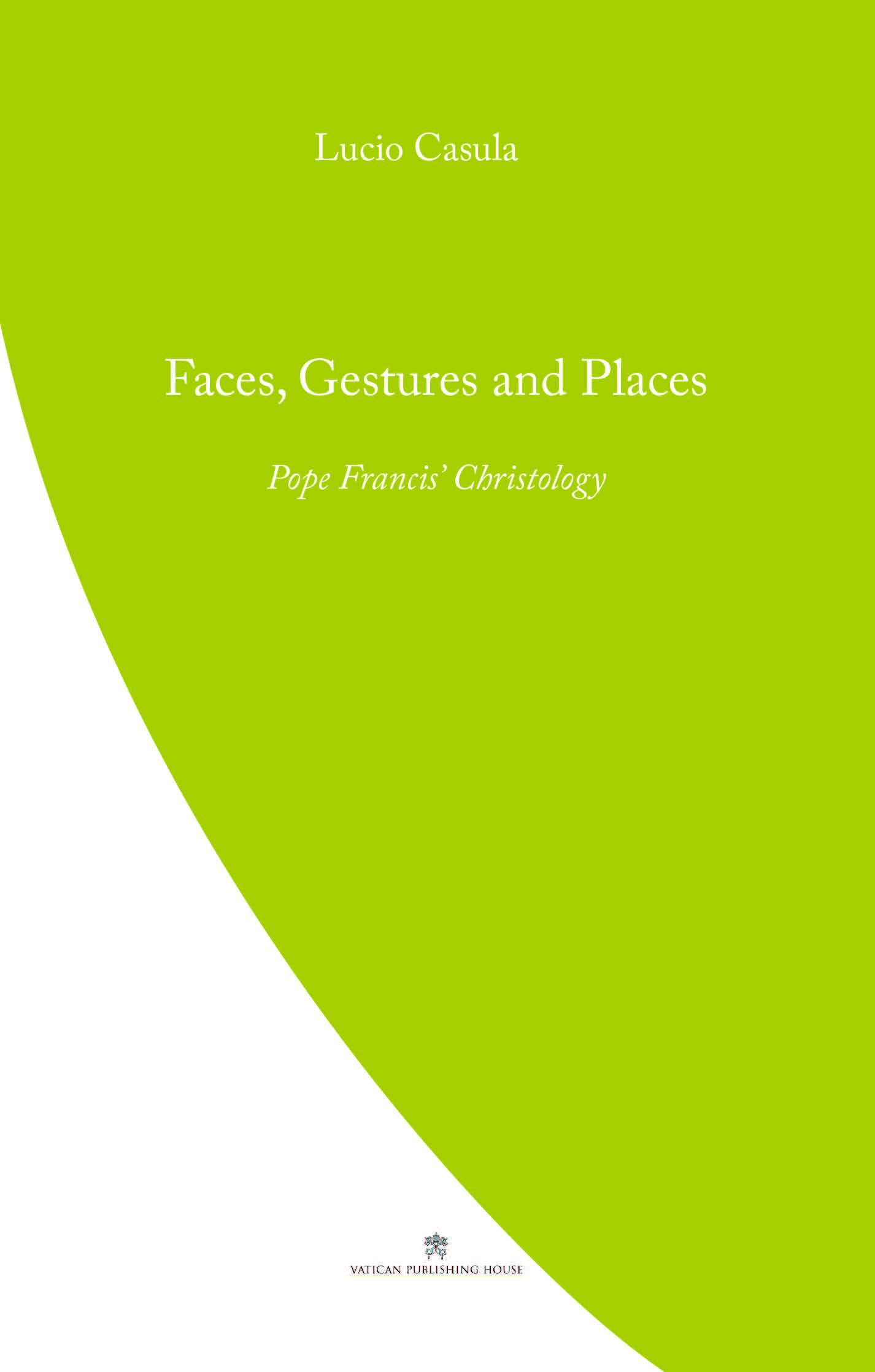 Faces, Gestures and Places  Pope Francis' Christology / Lucio Casula
