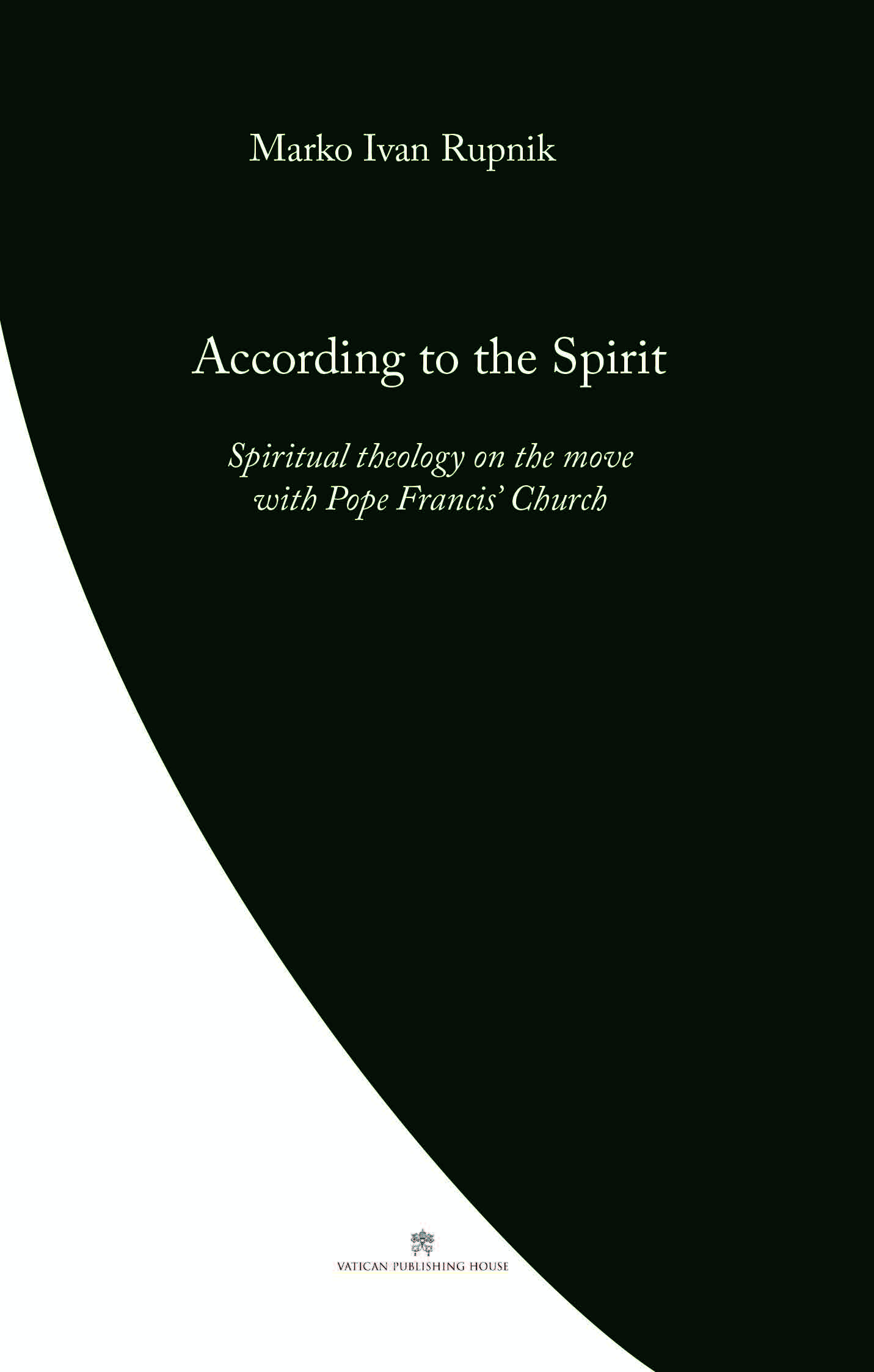 According to the Spirit  Spiritual theology on the move with Pope Francis' Church / Marko Ivan Rupnik