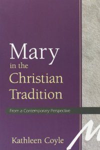 Mary in the Christian Tradition: From a Contemporary Perspective / Kathleen Coyle