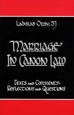 Marriage in Canon Law: Texts, Comments, Reflections and Quesions /  Ladislas Örsy, S.J.