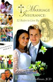 Marriage Insurance 12 Rules to Live By / Rev Francis J Hoffman JCD