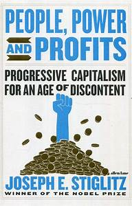 Power, People and Profits Progressive Capitalism for an Age of Discontent / Joseph Stiglitz