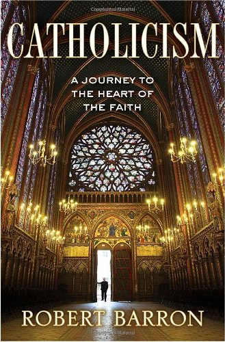 Catholicism: a Journey to the Heart of the Faith: Companion Book to the DVD Series / Robert Barron [HARDCOVER]