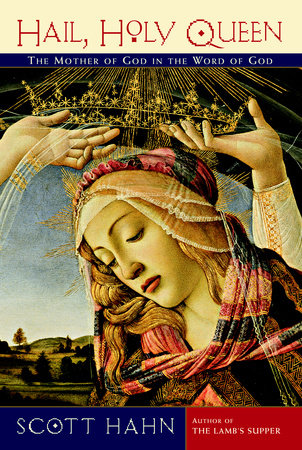 Hail Holy Queen  The Mother of God in the Word of God / Scott Hahn