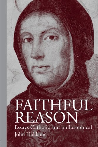 Faithful Reason: Essays Catholic and Philosophical / John Haldane