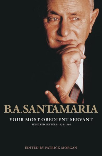 B.A. Santamaria: Your Most Obedient Servant: Selected Letters: 1938-1996 / Edited by Patrick Morgan