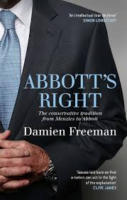 ABBOTT'S RIGHT The conservative tradition from Menzies to Abbott  / Damien Freeman
