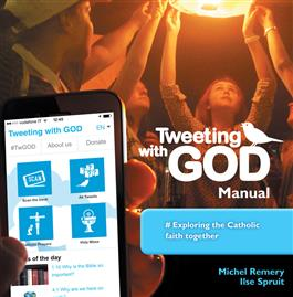 Tweeting with God Manual #Exploring the Catholic Faith Together/ Michel Remery and Ilse Spruit