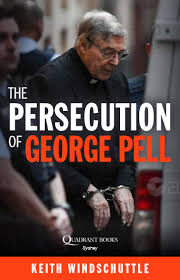 The Persecution of George Pell / Keith Windschuttle