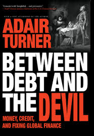 Between Debt and the Devil : Money, Credit, and Fixing Global Finance / Adair Turner
