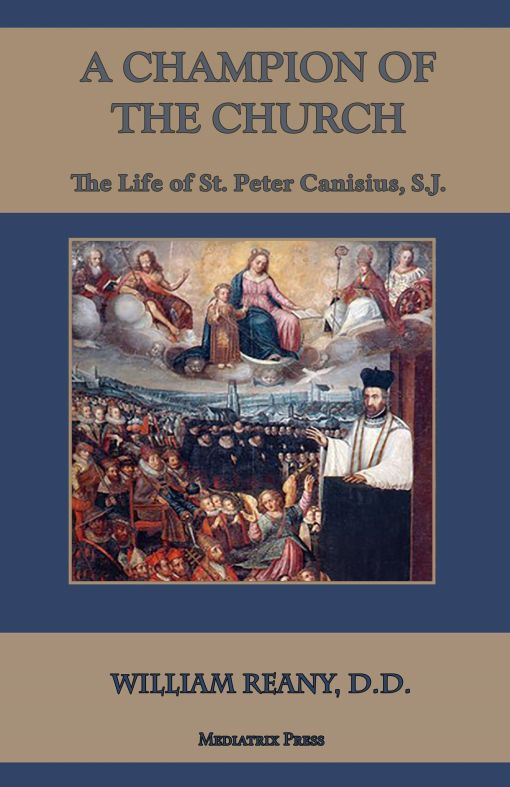 A Champion of the Church  The Life of St Peter Canisius / William Reany DD