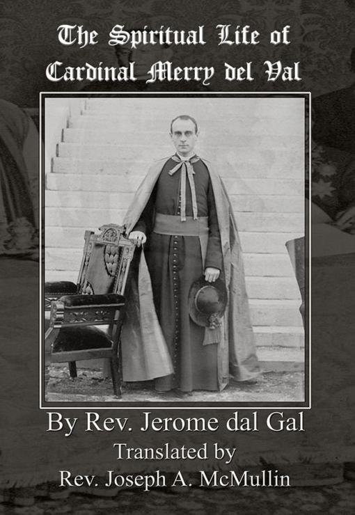 The Spiritual Life of Cardinal Merry de Val / Rev Jerome dal Gal