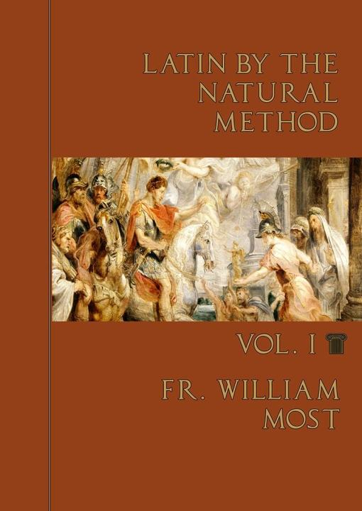 Latin by the Natural Method V1 / Fr William Most