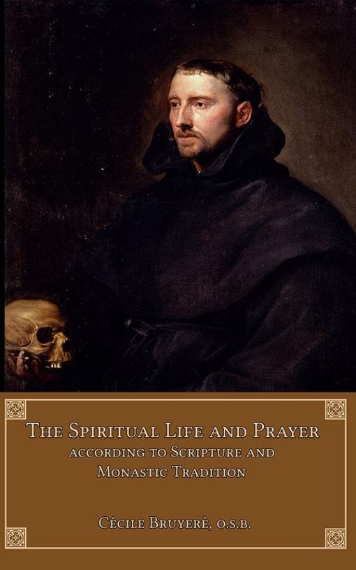 The Spiritual Life and Prayer  According to Holy Scripture and Monastic Tradition / Cecile Bruyere