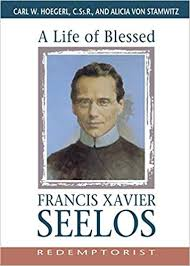 A Life of Blessed Francis Xavier Seelos, Redemptorist / Carl W Hoegerl CSsR and Alicia von Stamwitz