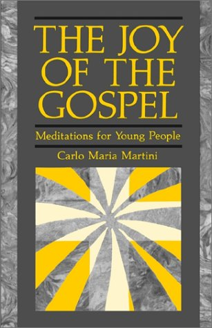 The Joy of the Gospel: Meditations for Young People / Cardinal Carlo Maria Martini