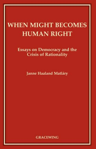 When Might Becomes Human Right: Essays on Democracy and the Crisis of Rationality / Janne Haaland Matláry