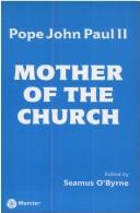 Mother of the Church / Pope John Paul II, Edited by Seamus O'Byrne