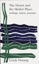 The Desert and the Market Place: the Letters, Journals and Writings of Ursula Fleming / Edited by Anne Fleming