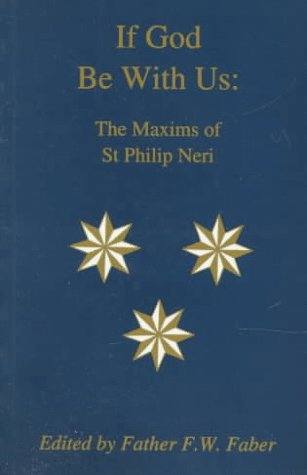 If God Be With Us: the Maxims of St Philip Neri / Edited by Fr Frederick Faber