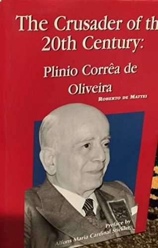 Crusader of the 20th Century Plinio Correa De Oliveira / Robert De Mattei