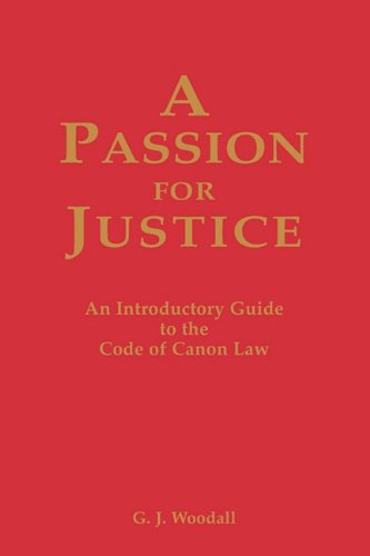 A Passion for Justice: A Practical Guide to the Code of Canon Law / G. J. Woodall