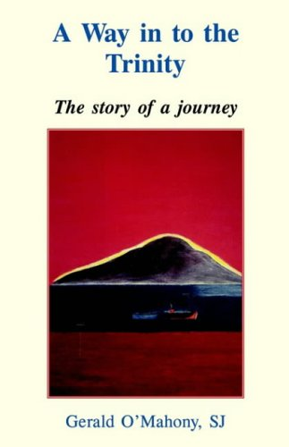 A Way in to the Trinity: the Story of a Journey / Gerald O'Mahony, SJ
