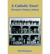A Catholic Eton? Newman's Oratory School / Paul Shrimpton