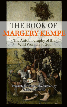 The Book of Margery Kempe  The Autobiography of the Wild Woman of God  /Translated with an Introduction by Tony D Triggs