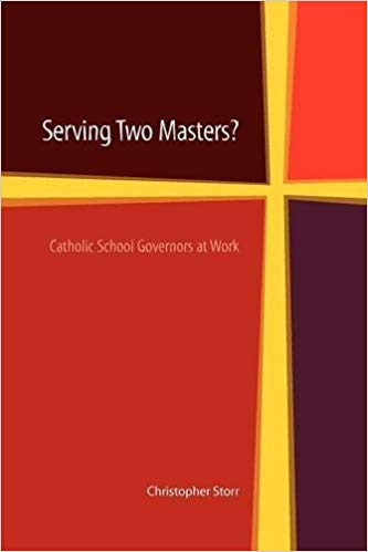 Serving Two Masters? Catholic School Governors at Work / Christopher Storr