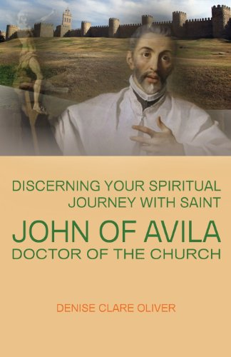 Discerning Your Spiritual Journey with Saint John of Avila / Denise Clare Oliver
