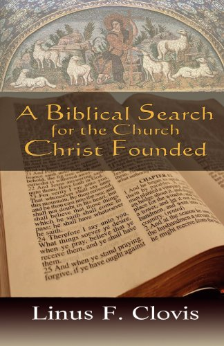 A Biblical Search for the Church Christ Founded / Linus F. Clovis
