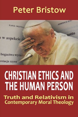 Christian Ethics and the Human Person:  Truth and Relativism in Contemporary Moral Theology / Peter Bristow