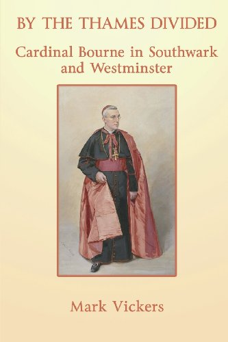 By the Thames Divided: Cardinal Bourne in Southwark and Westminster / Mark Vickers