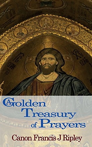 A Golden Treasury of Prayers / Canon Francis J Ripley