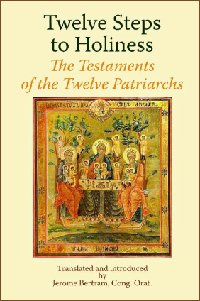 Twelve Steps to Holiness  The Testaments of the  Twelve Patriarchs  / Translated and Introduced by Jerome Bertram Cong Orat